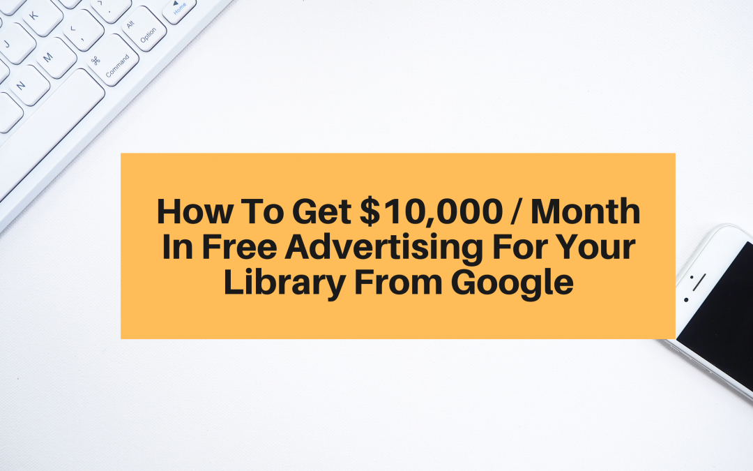 How to Get $10,000 in Free Ads from Google for Your Library