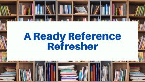 A Ready Reference Refresher