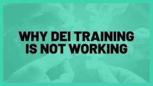 Why DEI Training is Not Working
