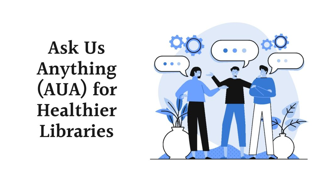 Ask Us Anything (AUA) for Healthier Libraries