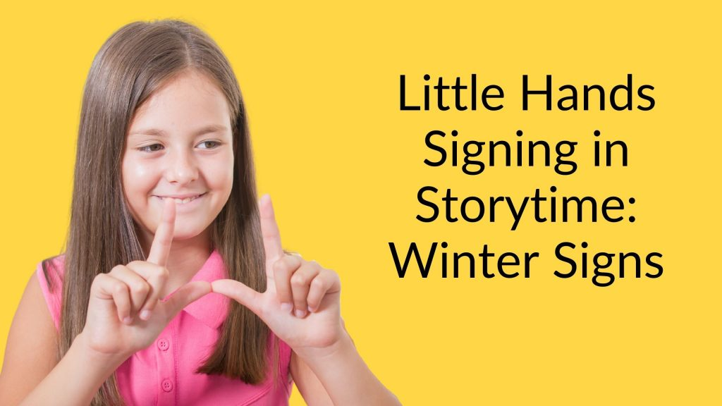 Little Hands Signing in Storytime Winter Signs